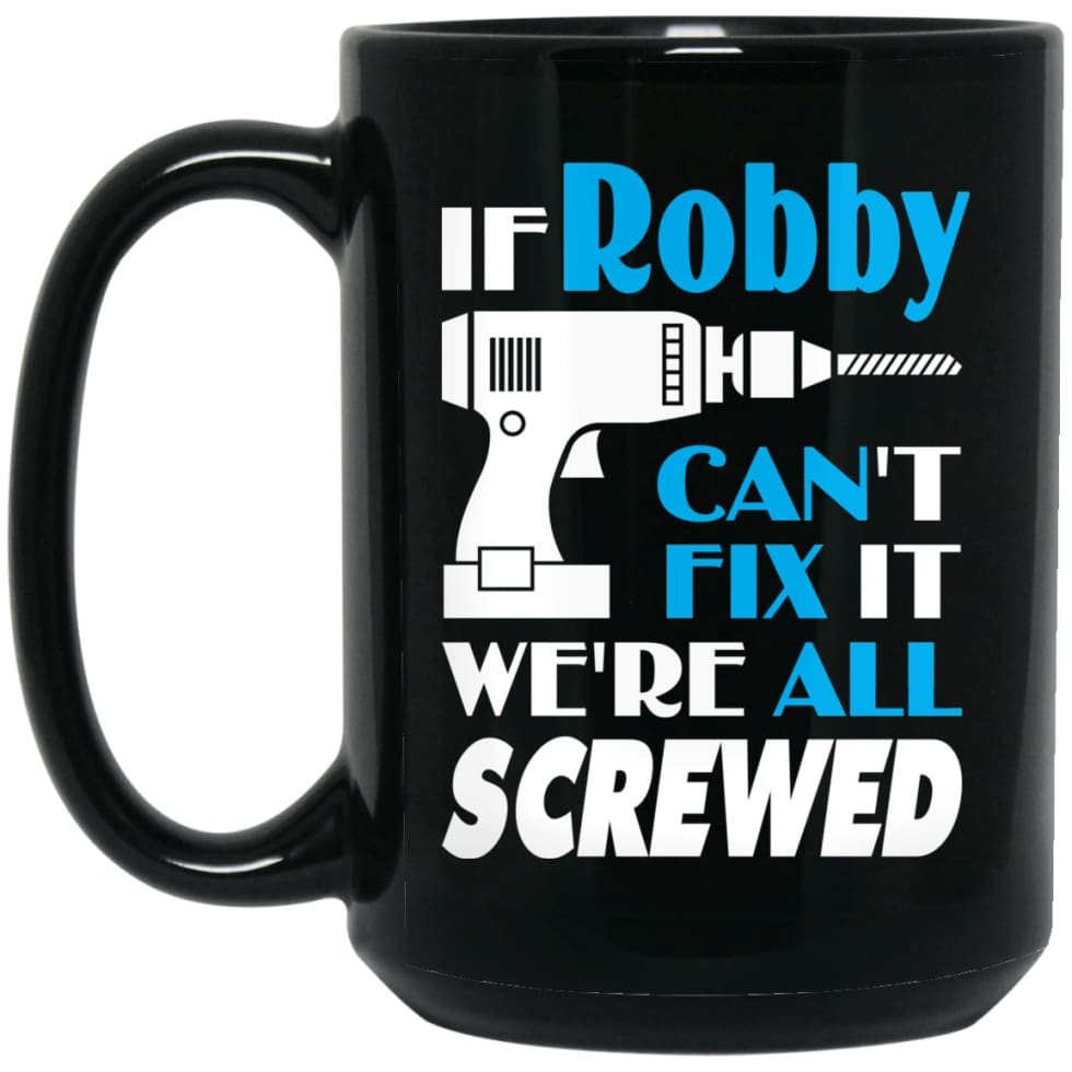 Robby Can Fix It All Best Personalised Robby Name Gift Ideas 15 oz Black Mug - Black / One Size - Drinkware
