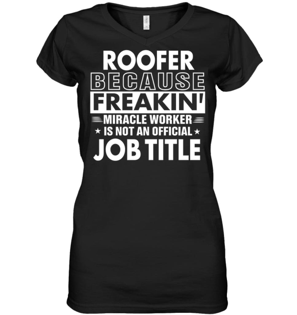 Roofer Because Freakin' Miracle Worker Job Title Ladies V-Neck - Hanes Women's Nano-T V-Neck / Black / S - Apparel