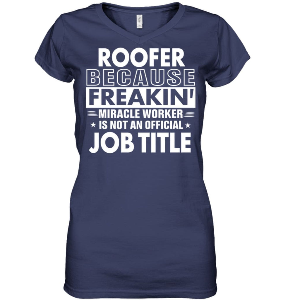 Roofer Because Freakin' Miracle Worker Job Title Ladies V-Neck - Hanes Women's Nano-T V-Neck / Navy / S - Apparel