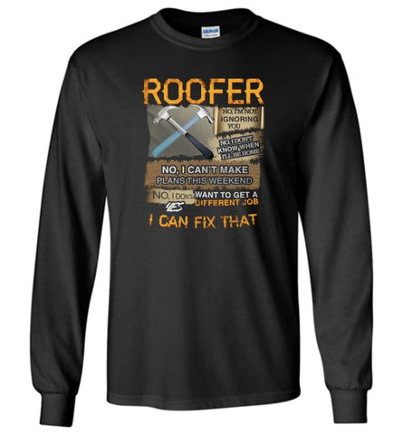 Roofer no I'm not ignoring you don't know when Carpenter - Long Sleeve - Black / M - Long Sleeve