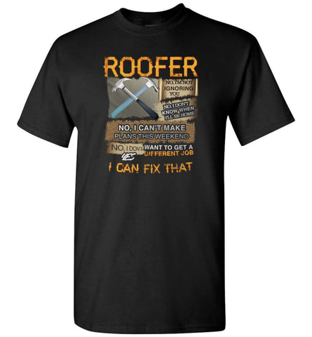 Roofer no I'm not ignoring you don't know when Carpenter - T-Shirt - Black / S - T-Shirt