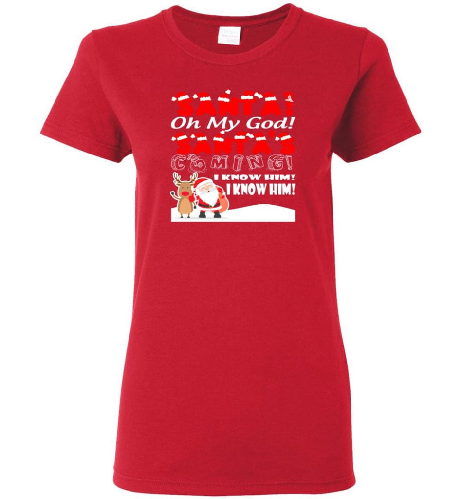 Santa Oh My God Santa's Coming I Know Him Women Tee - Red / M