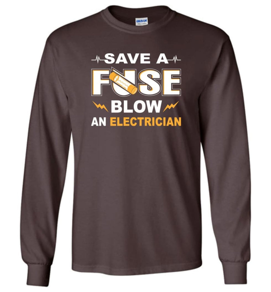 Save A Fuse Blow An Electrician Electrician Gift Long Sleeve T-Shirt - Dark Chocolate / M