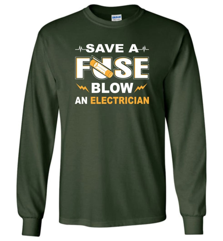 Save A Fuse Blow An Electrician Electrician Gift Long Sleeve T-Shirt - Forest Green / M