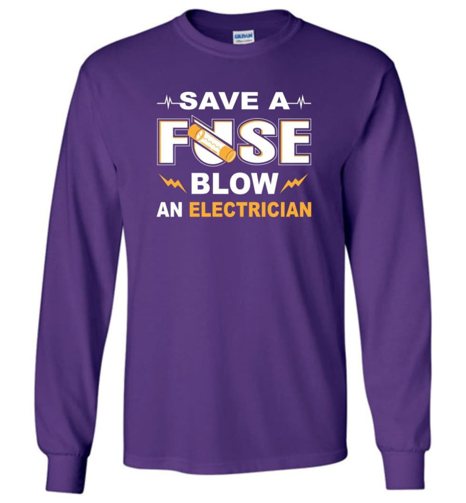 Save A Fuse Blow An Electrician Electrician Gift Long Sleeve T-Shirt - Purple / M