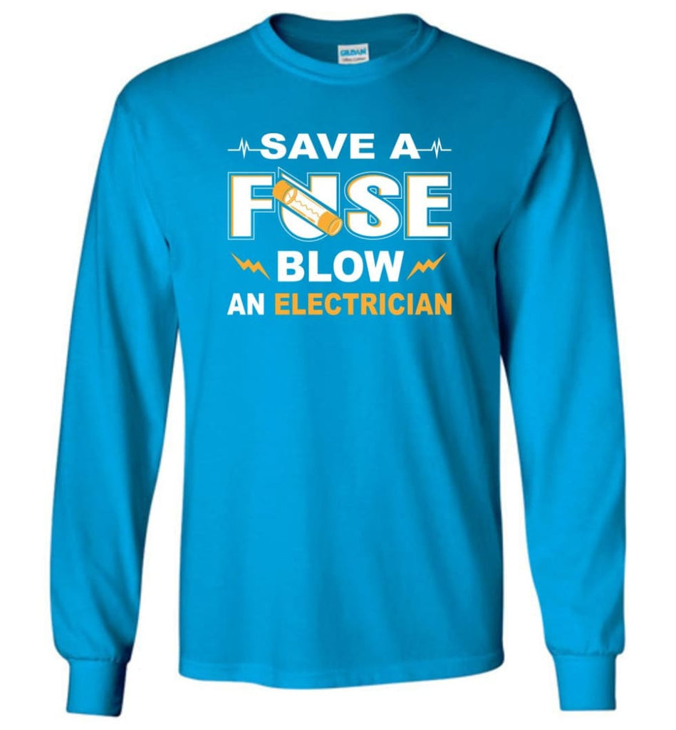 Save A Fuse Blow An Electrician Electrician Gift Long Sleeve T-Shirt - Sapphire / M