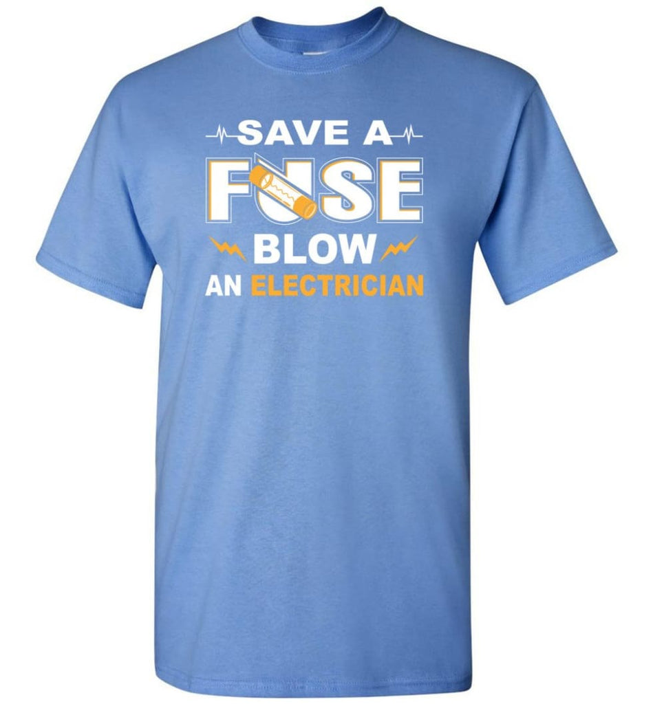 Save A Fuse Blow An Electrician Electrician Gift T-Shirt - Carolina Blue / S