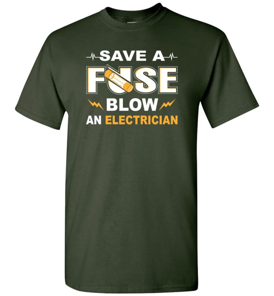 Save A Fuse Blow An Electrician Electrician Gift T-Shirt - Forest Green / S