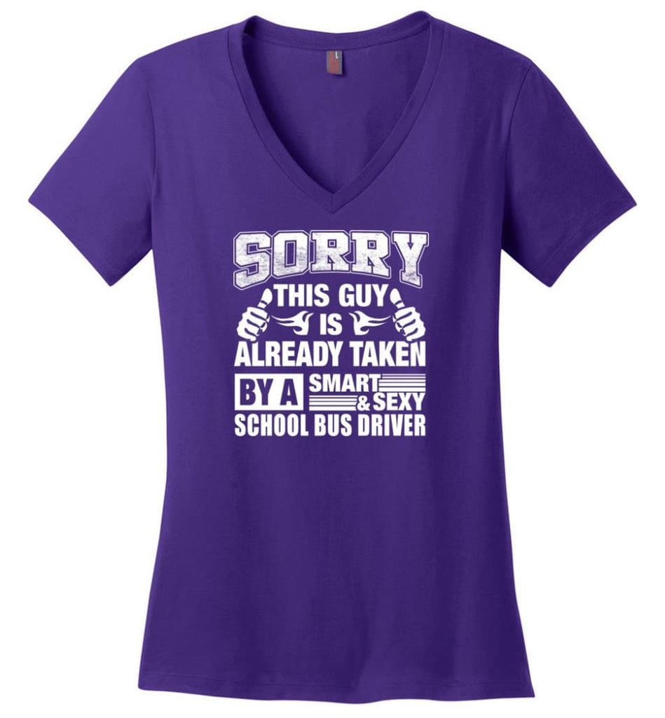 SCHOOL BUS DRIVER Shirt Sorry This Guy Is Already Taken By A Smart Sexy Wife Lover Girlfriend Ladies V-Neck - Purple / M