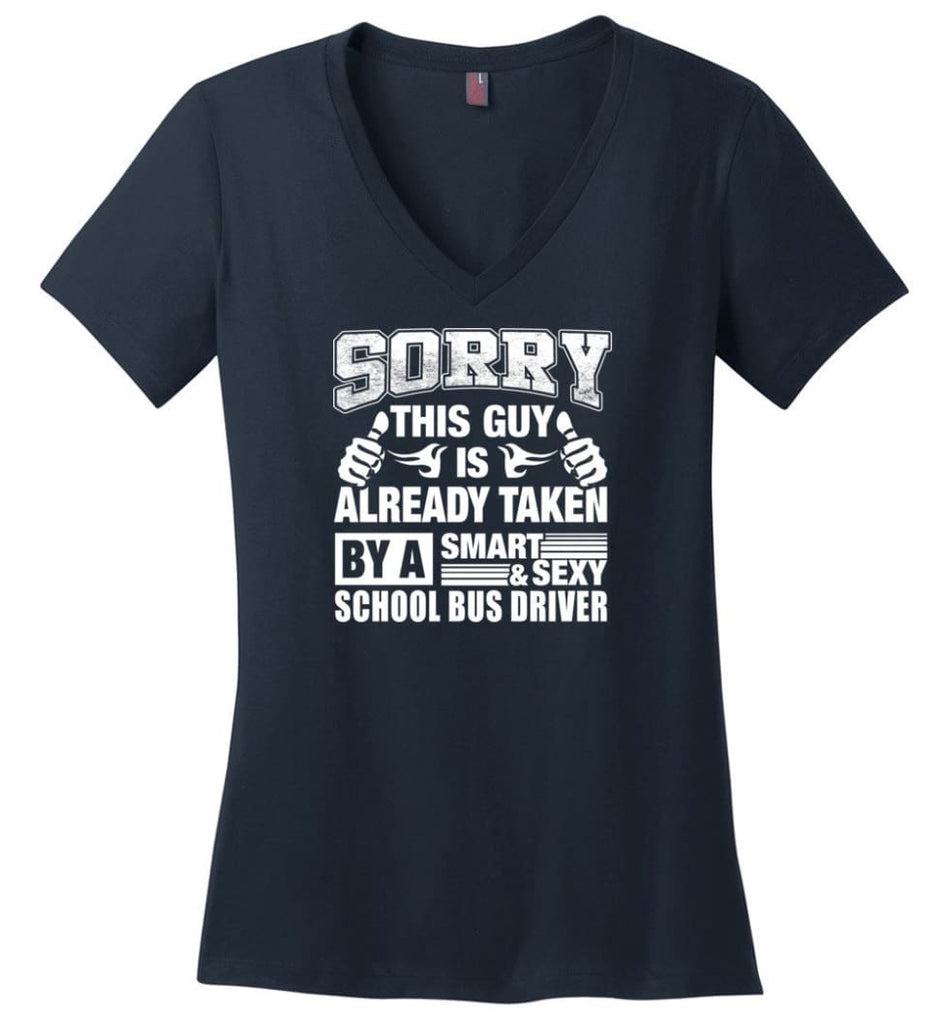 SCHOOL BUS DRIVER Shirt Sorry This Guy Is Already Taken By A Smart Sexy Wife Lover Girlfriend Ladies V-Neck - Navy / M -