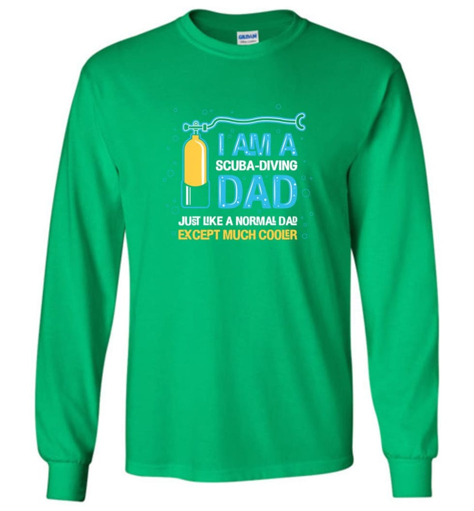 Scuba Diving Dad Shirt Gift Ideas For Father's Day - Long Sleeve T-Shirt - Irish Green / M