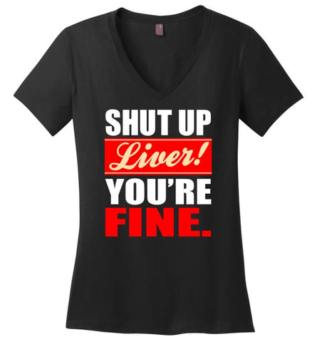 Shut Up Liver You're Fine - Ladies V-Neck - Black / M
