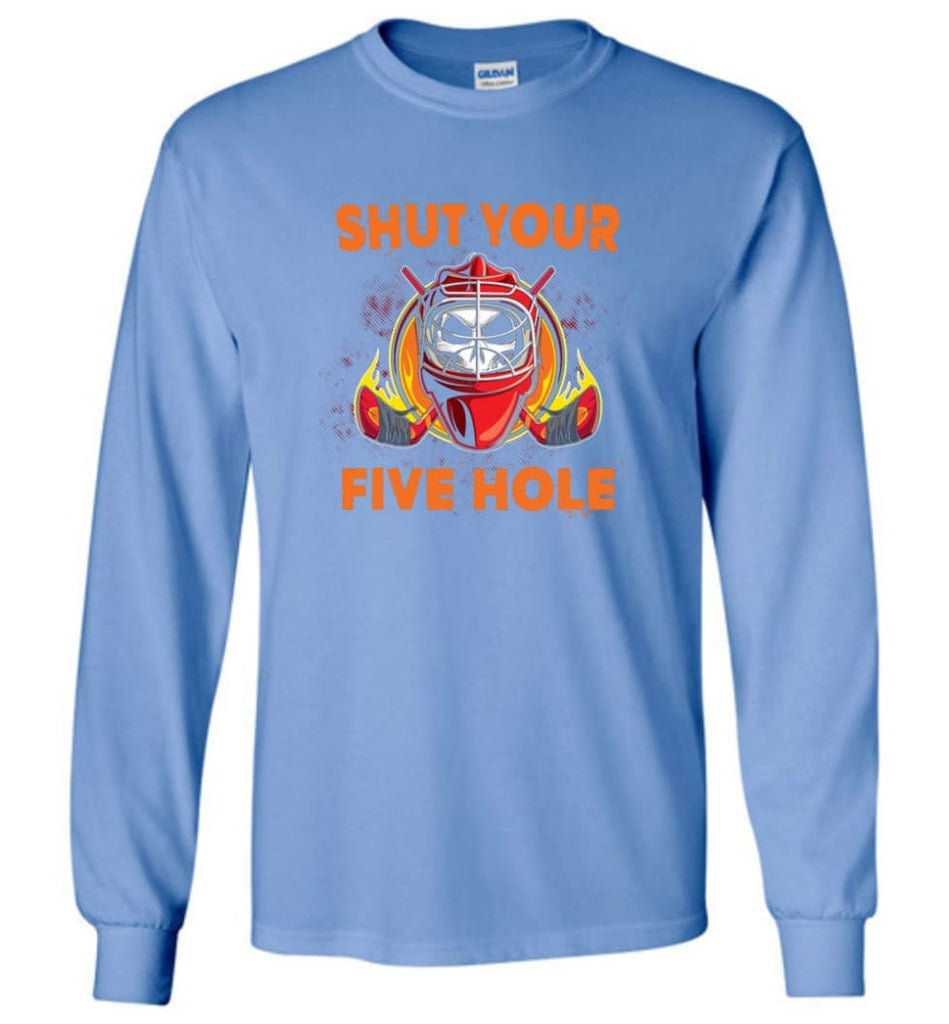 Shut Your Five Hole T shirt Funny Ice Hockey Fans Ideas Long Sleeve - Carolina Blue / M