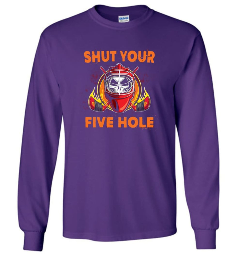Shut Your Five Hole T shirt Funny Ice Hockey Fans Ideas Long Sleeve - Purple / M