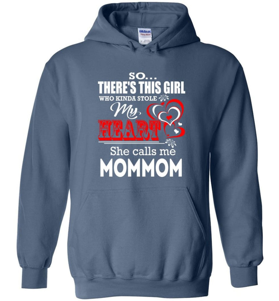 So There's This Girl Who Kinda Stole My Heart He Calls Me Mommom - Hoodie - Indigo Blue / M