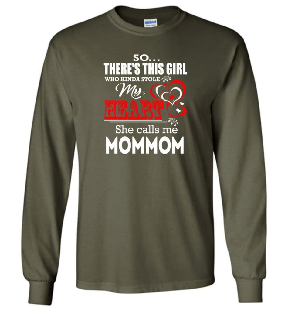 So There's This Girl Who Kinda Stole My Heart He Calls Me Mommom - Long Sleeve T-Shirt - Military Green / M