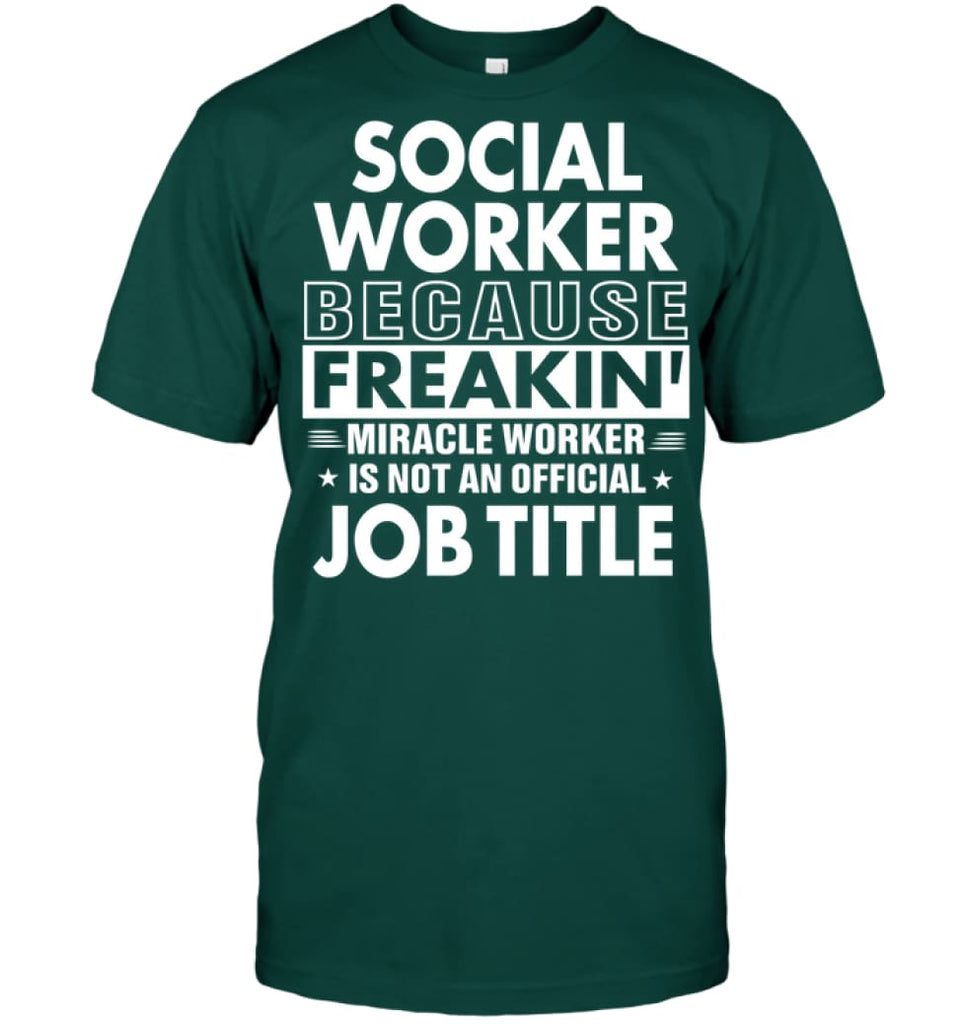 Social Because Freakin' Miracle Worker Job Title T-shirt - Hanes Tagless Tee / Deep Forest / S - Apparel