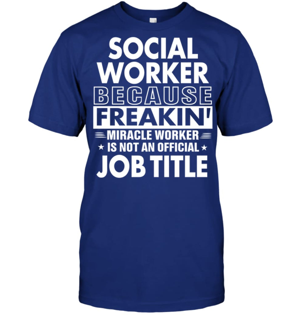 Social Because Freakin' Miracle Worker Job Title T-shirt - Hanes Tagless Tee / Deep Royal / S - Apparel
