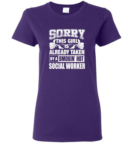 SOCIAL WORKER Shirt Sorry This Girl Is Already Taken By A Smokin' Hot Women Tee - Purple / M - 7