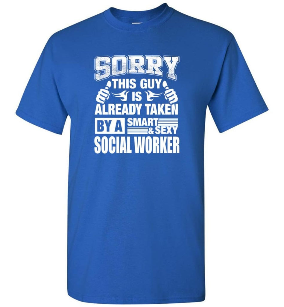 SOCIAL WORKER Shirt Sorry This Guy Is Already Taken By A Smart Sexy Wife Lover Girlfriend - Short Sleeve T-Shirt - Royal