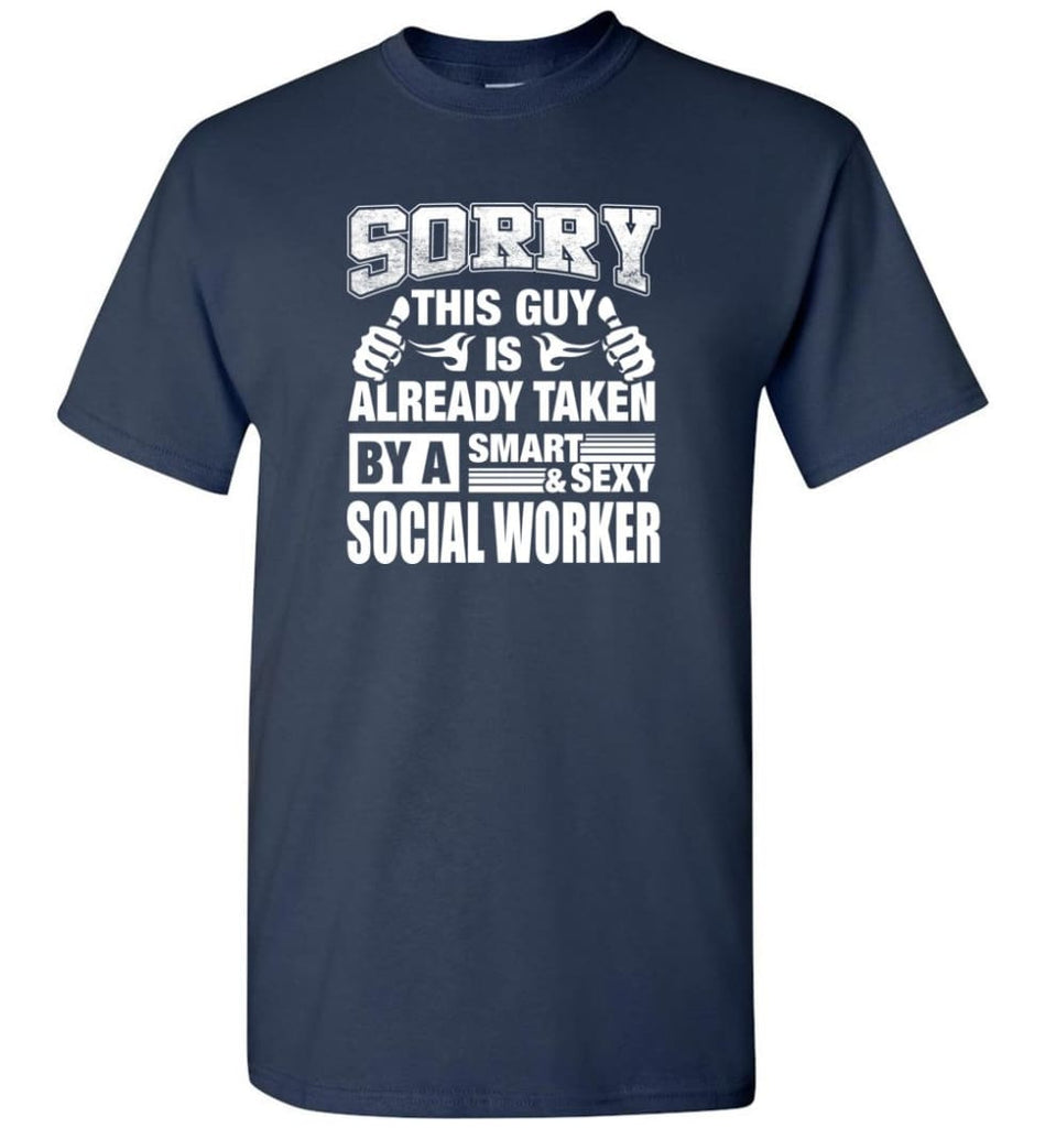 SOCIAL WORKER Shirt Sorry This Guy Is Already Taken By A Smart Sexy Wife Lover Girlfriend - Short Sleeve T-Shirt - Navy