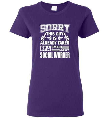SOCIAL WORKER Shirt Sorry This Guy Is Already Taken By A Smart Sexy Wife Lover Girlfriend Women Tee - Purple / M - 7