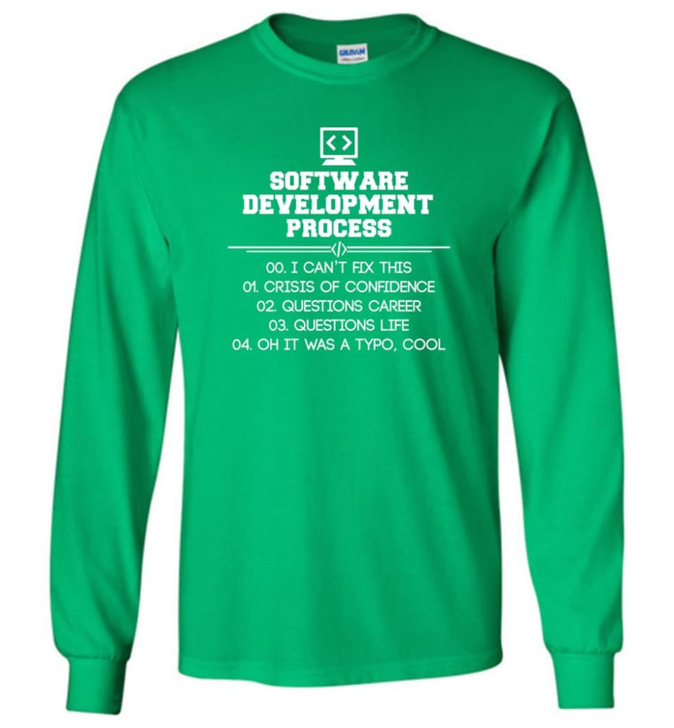 Software Development Process Funny Programming Long Sleeve T-Shirt - Irish Green / M