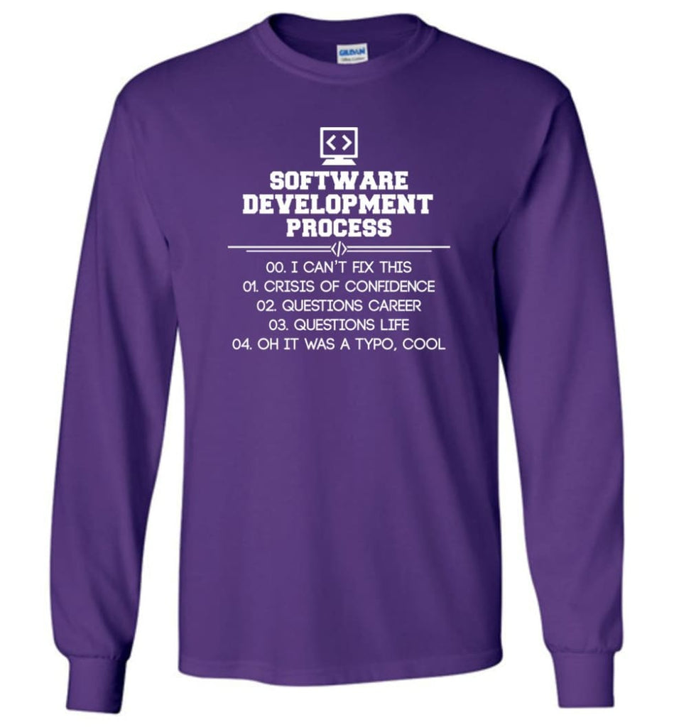 Software Development Process Funny Programming Long Sleeve T-Shirt - Purple / M