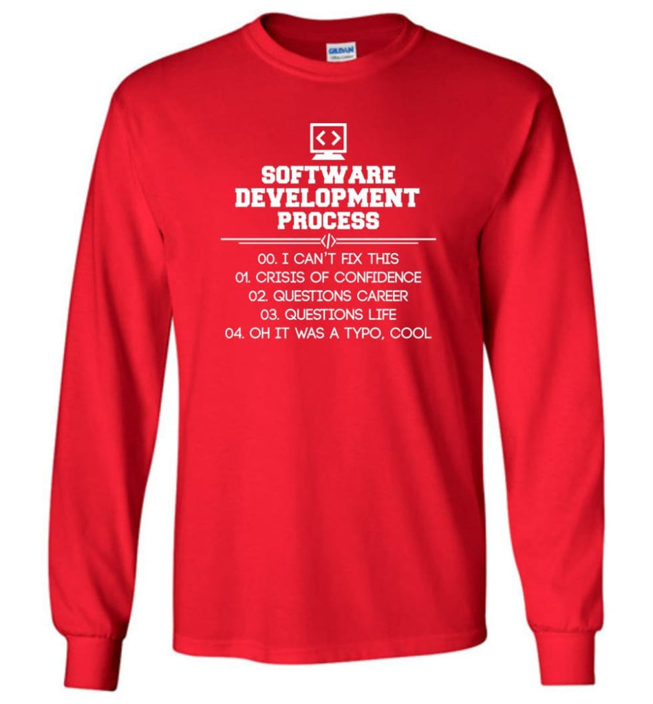 Software Development Process Funny Programming Long Sleeve T-Shirt - Red / M