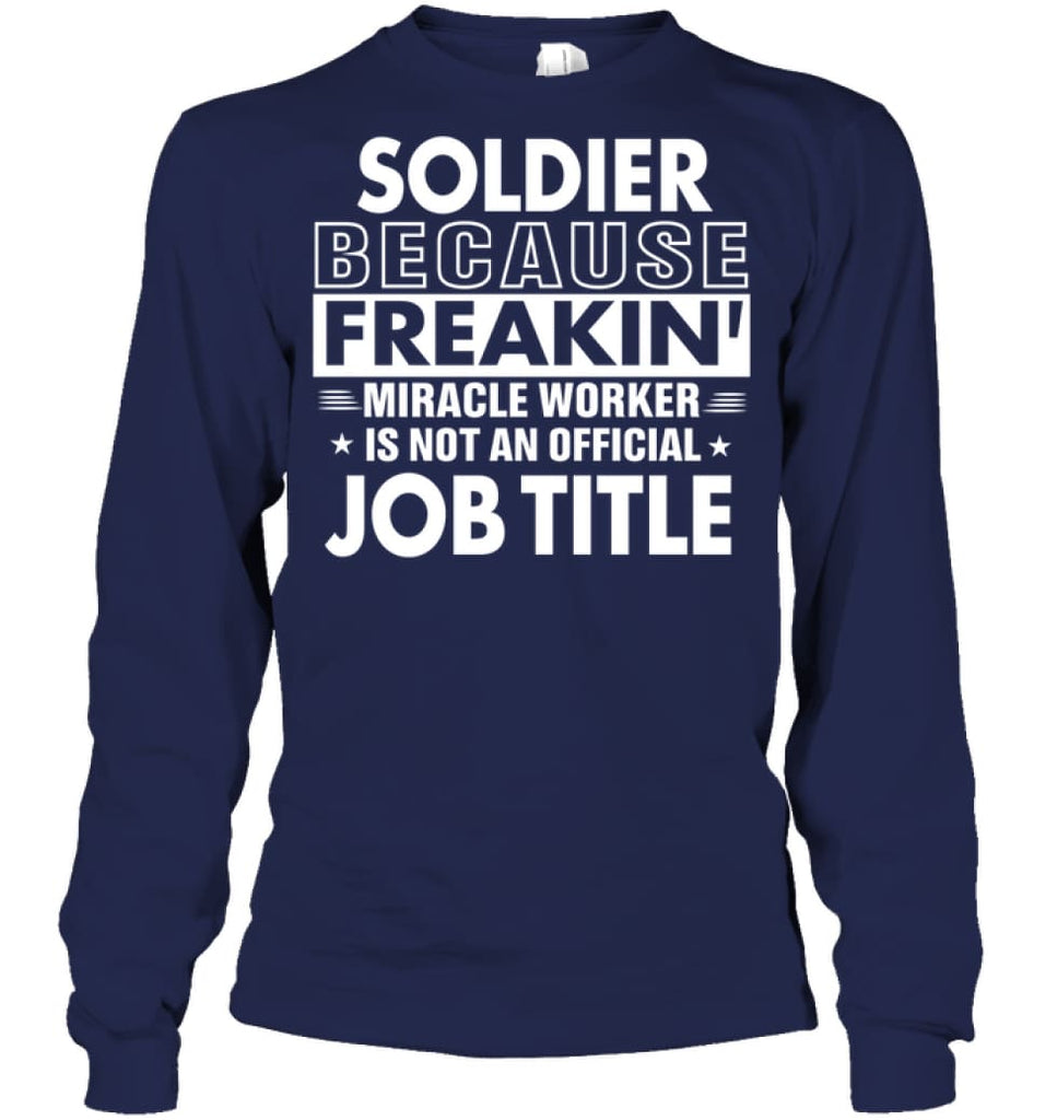 Soldier Because Freakin' Miracle Worker Job Title Long Sleeve - Gildan 6.1oz Long Sleeve / Navy / S - Apparel
