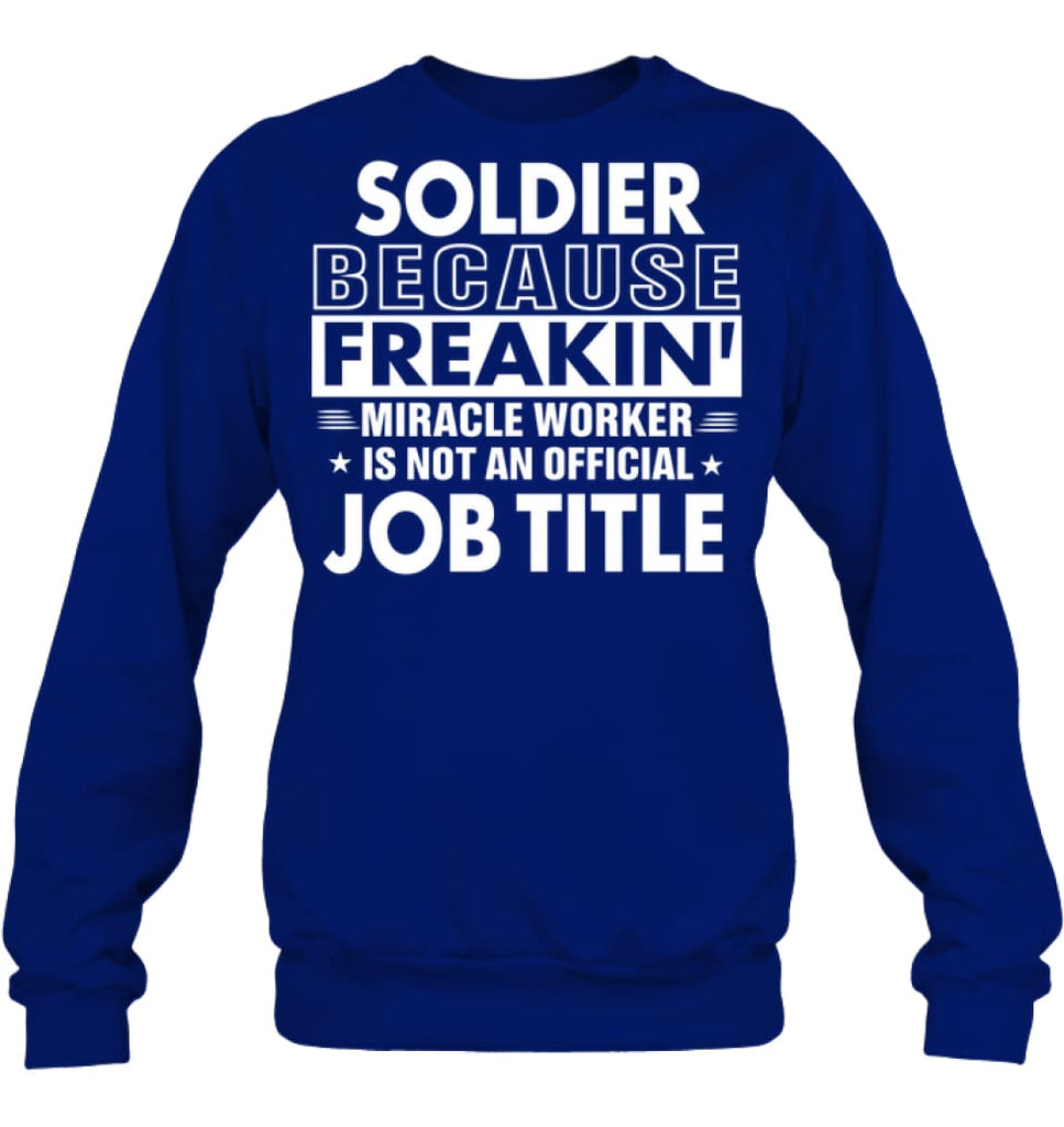 Soldier Because Freakin' Miracle Worker Job Title Sweatshirt - Hanes Unisex Crewneck Sweatshirt / Deep Royal / S -