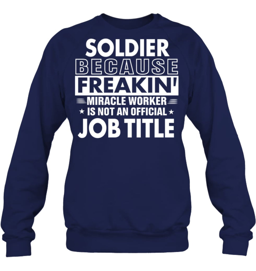 Soldier Because Freakin' Miracle Worker Job Title Sweatshirt - Hanes Unisex Crewneck Sweatshirt / Navy / S - Apparel