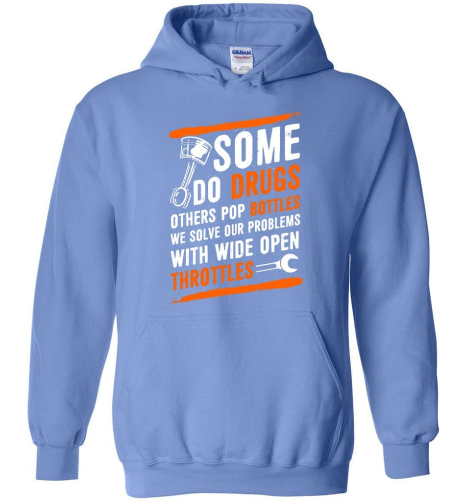 Some Do Drugs Others Pop Bottles We Solve Our Problems With Wide Open Throttles Shirt Hoodie Sweater - Hoodie - Carolina