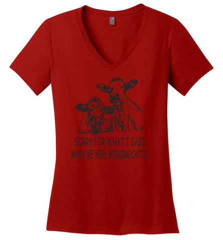 Sorry for What I Said When We Were Working Cattle - Ladies V-Neck - Red / M
