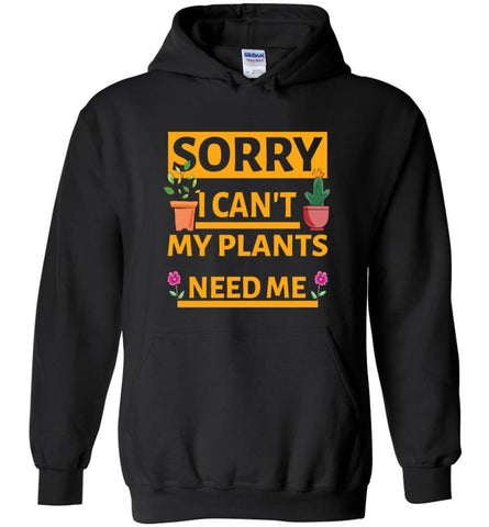 Sorry I Cant My Plants Need Me Gardening T shirt Gift for Gardeners - Hoodie - Black / M