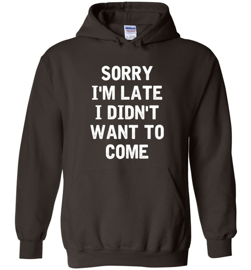 Sorry I'm Late I Didn't Want To Come Hoodie - Dark Chocolate / M