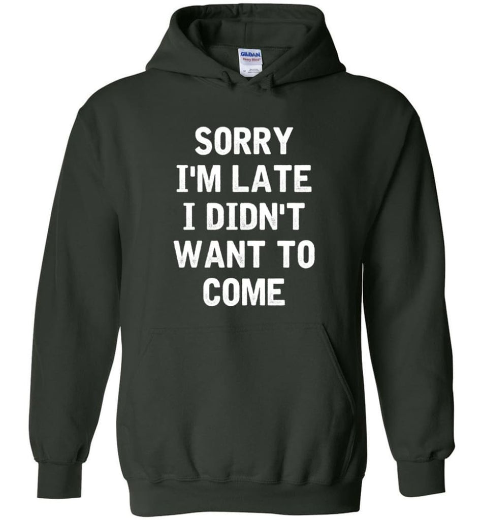 Sorry I'm Late I Didn't Want To Come Hoodie - Forest Green / M