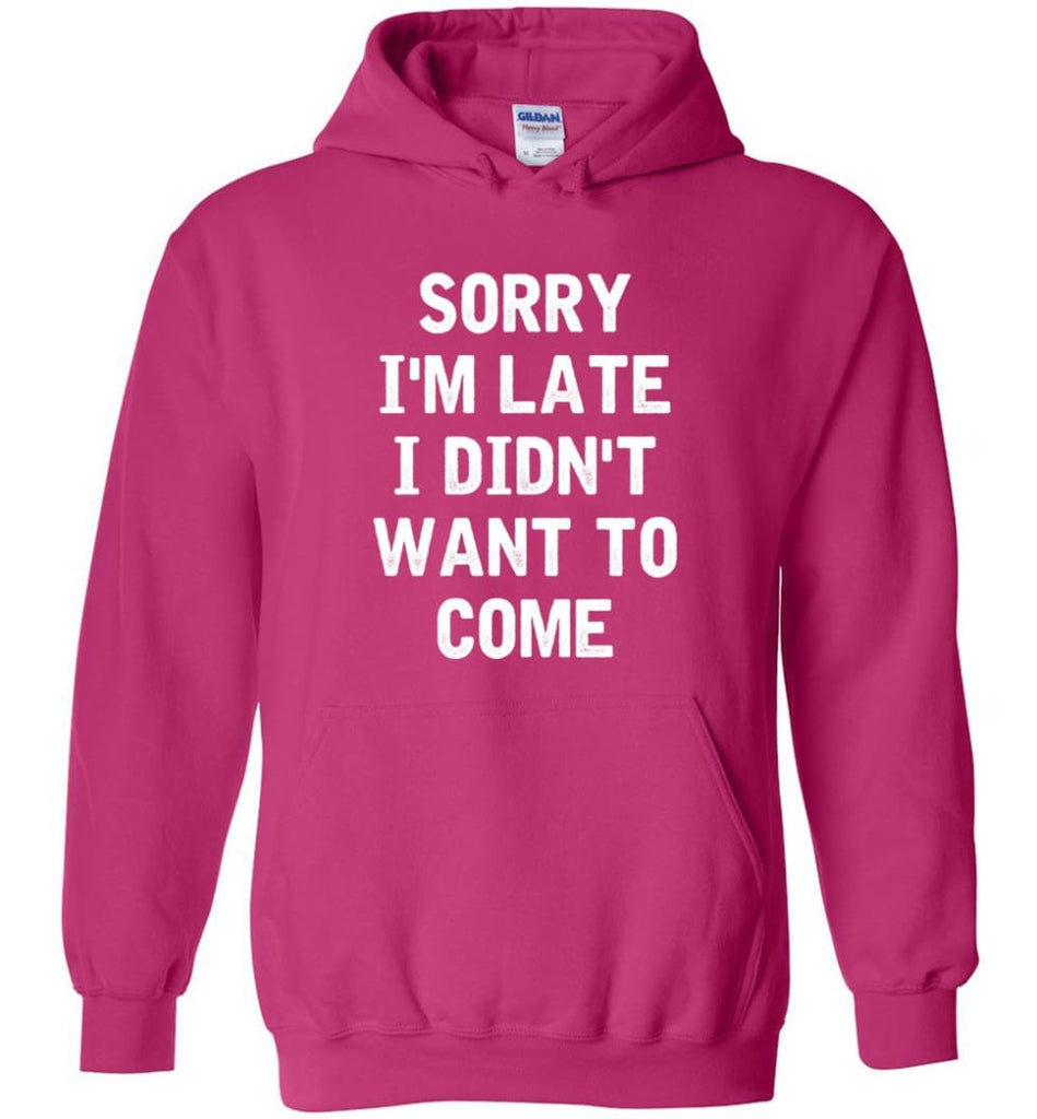 Sorry I'm Late I Didn't Want To Come Hoodie - Heliconia / M