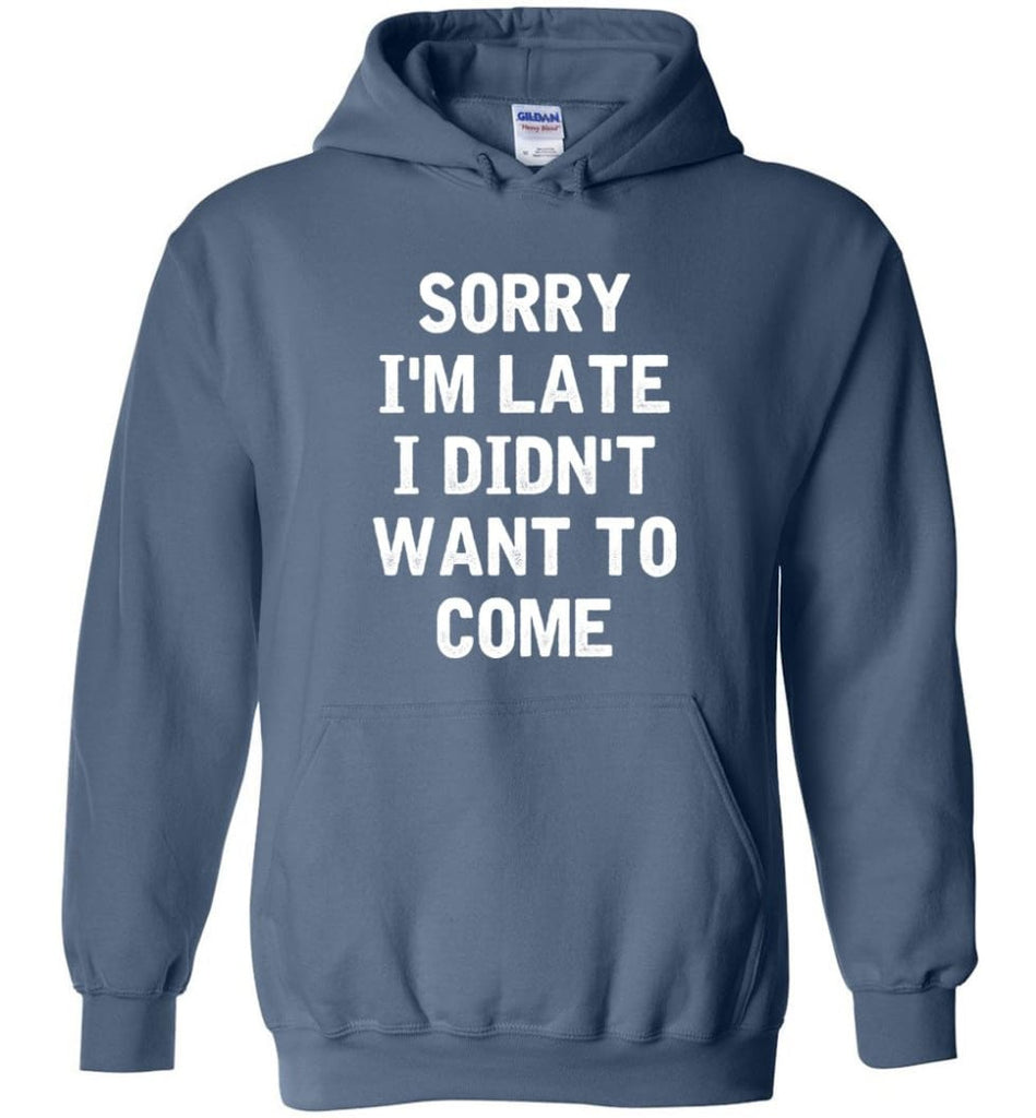 Sorry I'm Late I Didn't Want To Come Hoodie - Indigo Blue / M