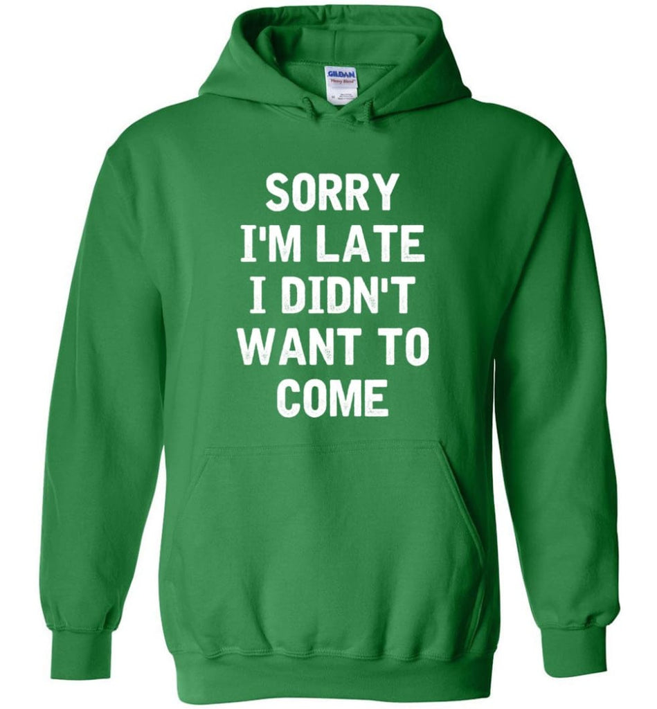 Sorry I'm Late I Didn't Want To Come Hoodie - Irish Green / M