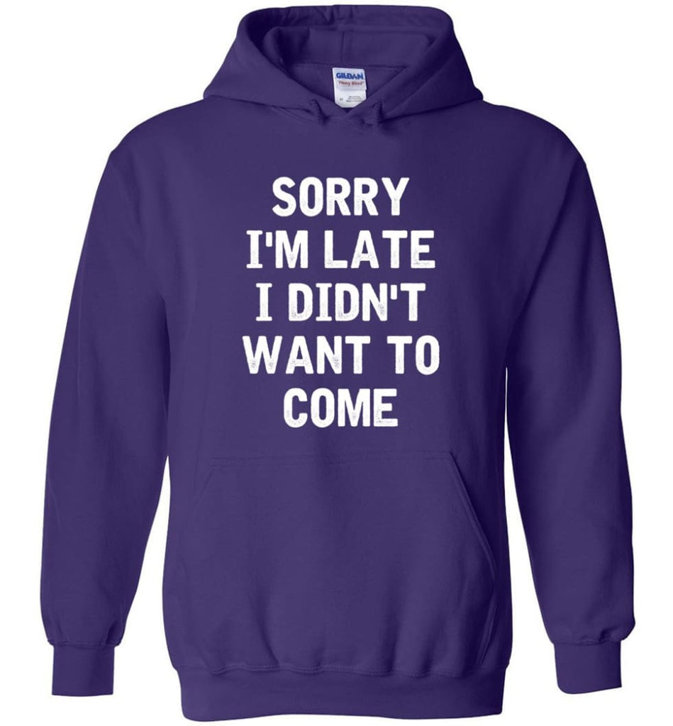 Sorry I'm Late I Didn't Want To Come Hoodie - Purple / M