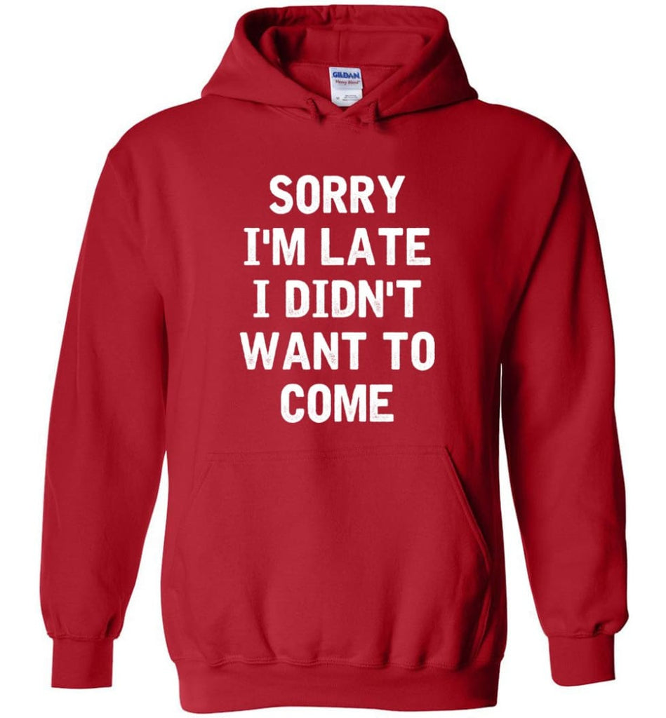 Sorry I'm Late I Didn't Want To Come Hoodie - Red / M