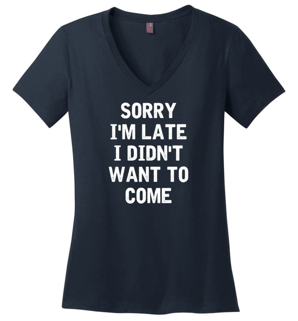 Sorry I'm Late I Didn't Want To Come Ladies V-Neck - Navy / M