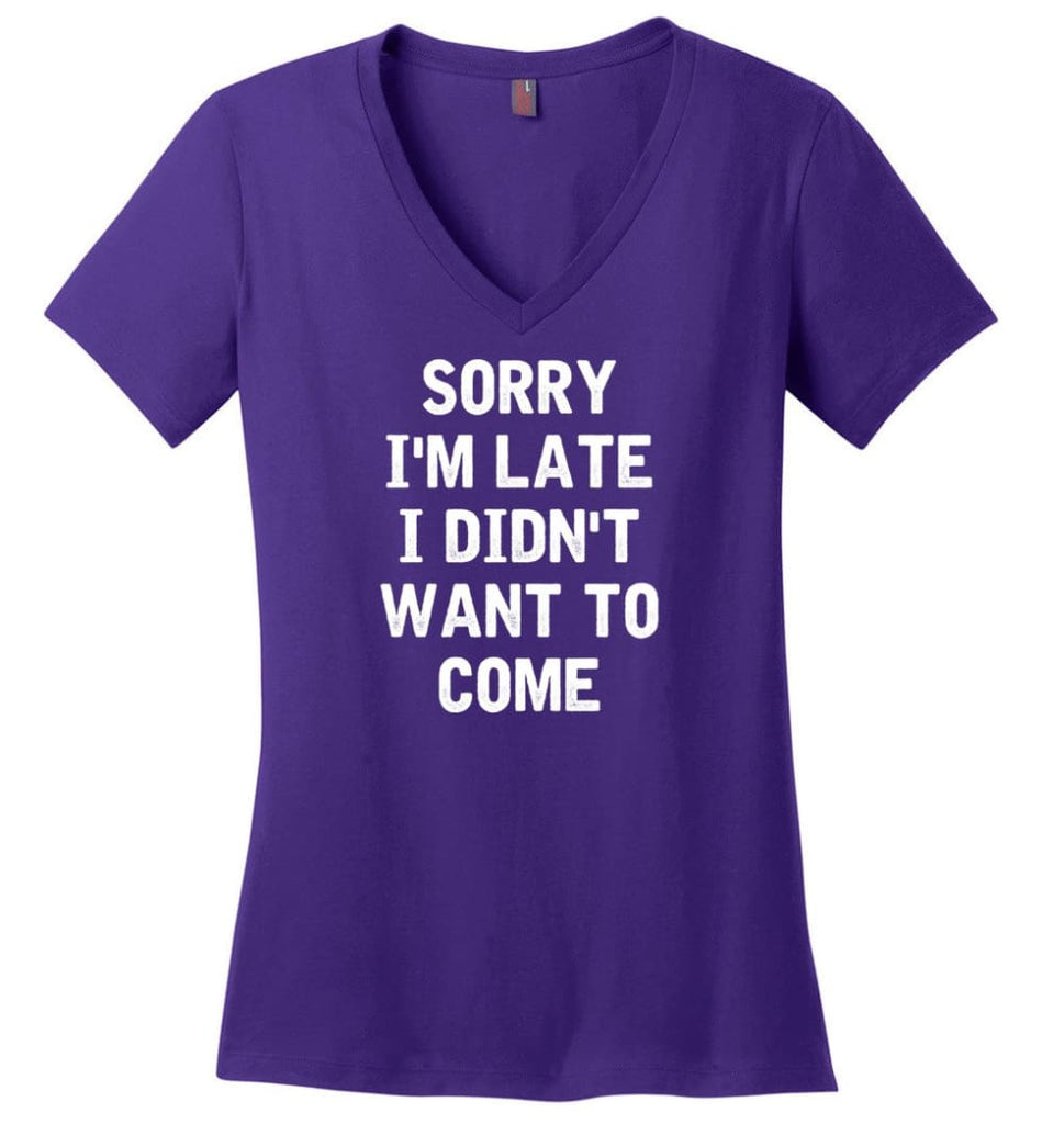 Sorry I'm Late I Didn't Want To Come Ladies V-Neck - Purple / M