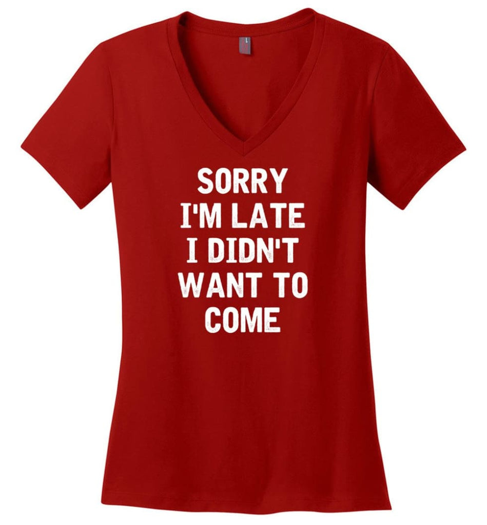 Sorry I'm Late I Didn't Want To Come Ladies V-Neck - Red / M
