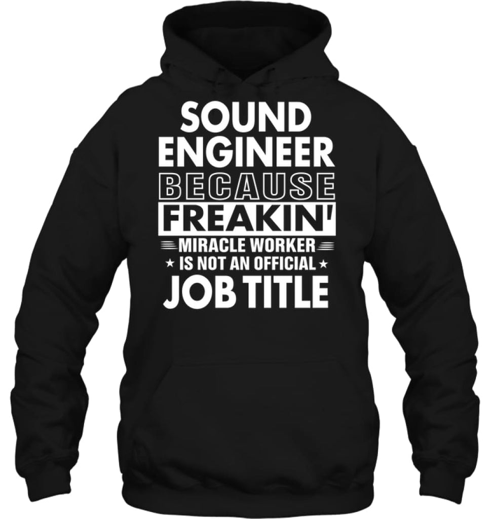 Sound Engineer Because Freakin' Miracle Worker Job Title Hoodie - Gildan 8oz. Heavy Blend Hoodie / Black / S - Apparel