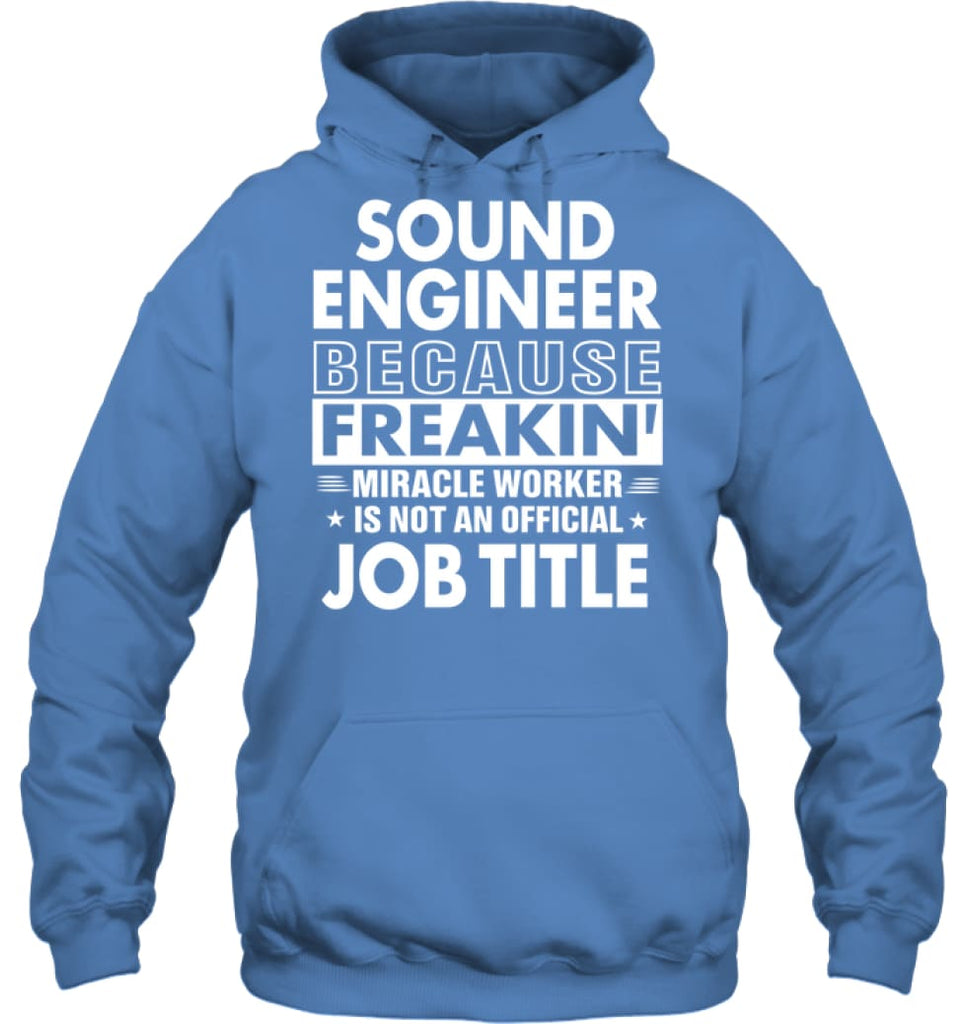 Sound Engineer Because Freakin' Miracle Worker Job Title Hoodie - Gildan 8oz. Heavy Blend Hoodie / Carolina Blue / S -