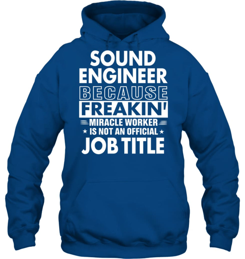 Sound Engineer Because Freakin' Miracle Worker Job Title Hoodie - Gildan 8oz. Heavy Blend Hoodie / Royal / S - Apparel