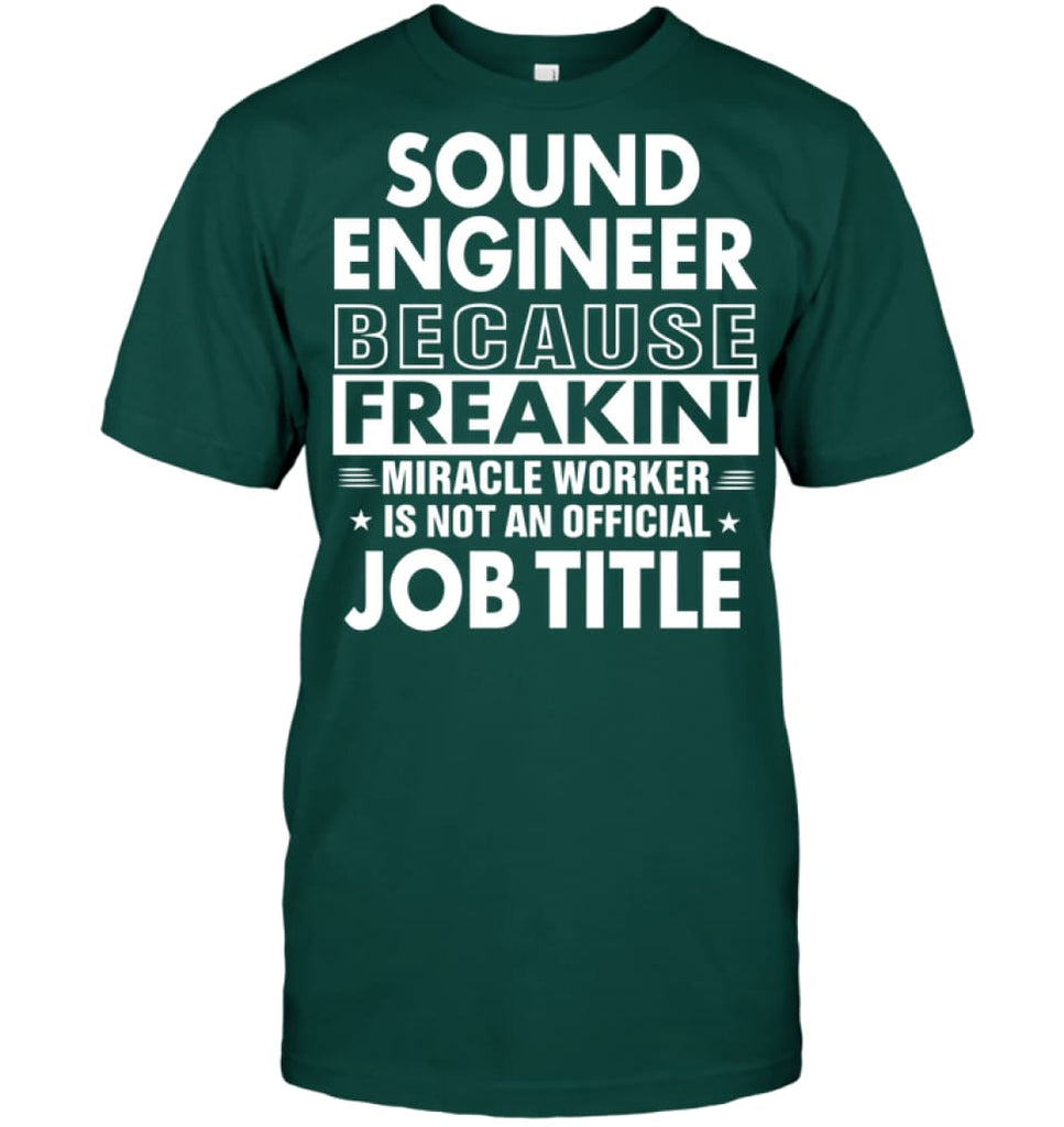 Sound Engineer Because Freakin' Miracle Worker Job Title T-shirt - Hanes Tagless Tee / Deep Forest / S - Apparel