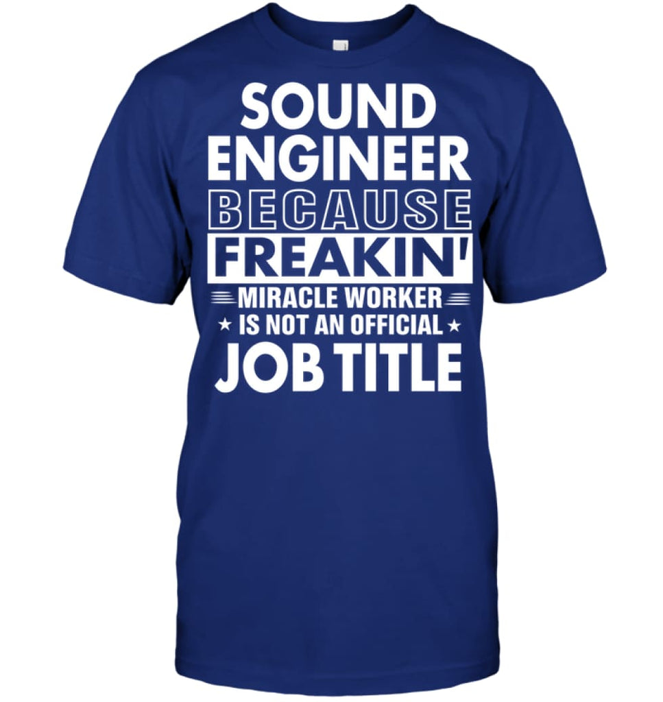 Sound Engineer Because Freakin' Miracle Worker Job Title T-shirt - Hanes Tagless Tee / Deep Royal / S - Apparel